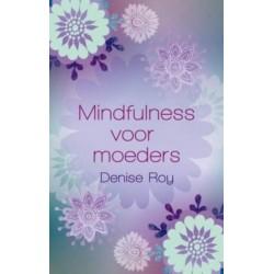 Mindfulness voor Moeders - Denise Roy